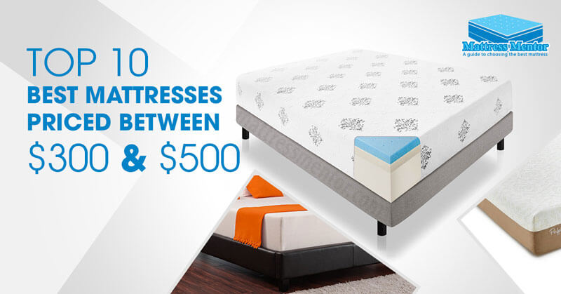 Best Mattresses For The Money From 300 To 500 Reviews 2020