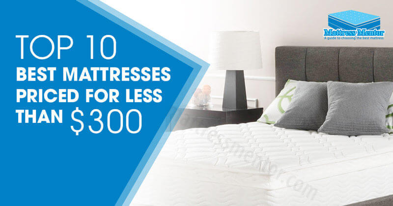 Top 10 Best Mattresses Priced For Less Than 300 Mattress Under Reviews